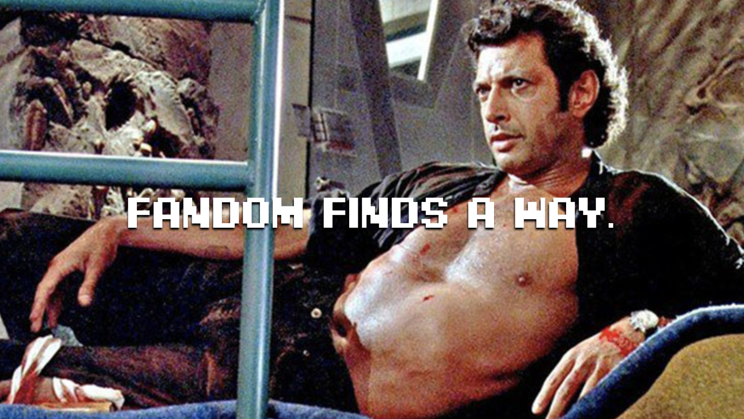 A shirtless Jeff Goldblum with the words, Fandom Finds a Way.